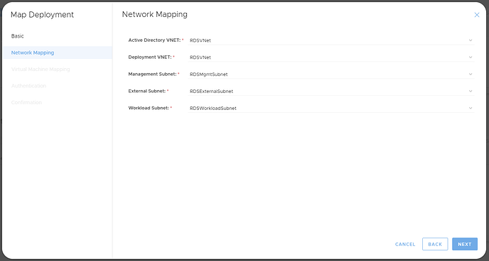 Map Deployment  Basic  Network Mapping  Network Mapping  Active Directory VNET: *  Deployment VNET:  Management Subnet: *  External Subnet: *  Workload Subnet: *  RDSVNet  RDSVNet  RDSMgmtSubnet  RDSExternalSubnet  RDSWorkloadSubnet  CANCEL  BACK  NEXT