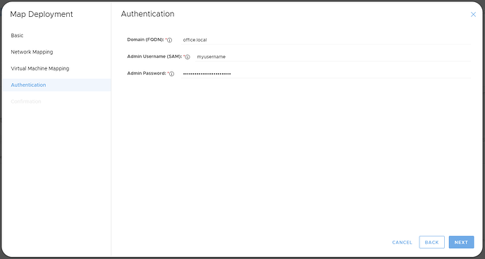 Map Deployment  Basic  Network Mapping  Virtual Machine Mapping  Authentication  Authentication  Domain (FODN):  office.local  Admin username (SAM): myusername  Admin Password:  CANCEL  BACK  NEXT